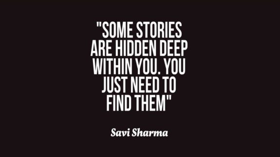 some story are hidden deep within you. You just need to find them